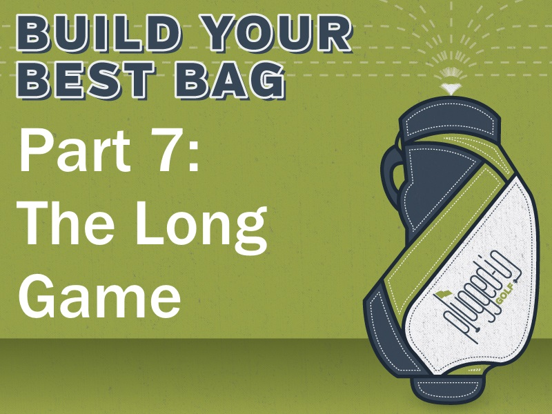 Build Your Best Bag Part 7: The Long Game