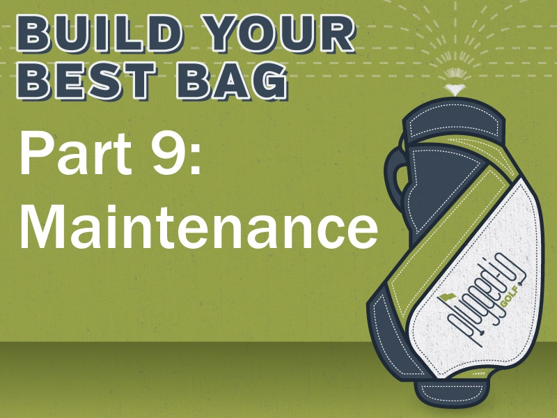 Build Your Best Bag Part 9: Maintenance