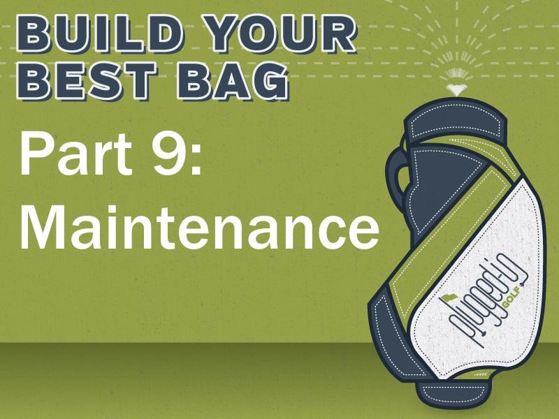 Build Your Best Bag Part 9: Maintenance