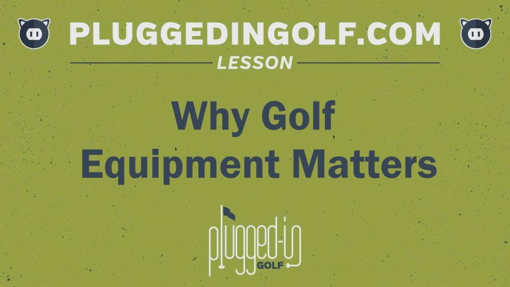 Why Golf Equipment Matters