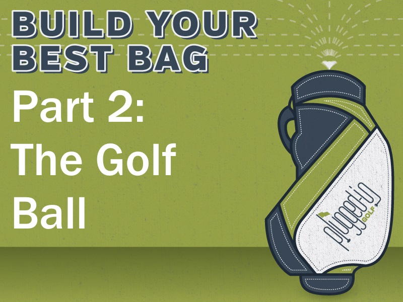 Build Your Best Bag Part 2: The Golf Ball