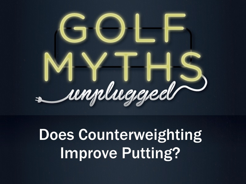 Golf Myth - Counterweight Putt