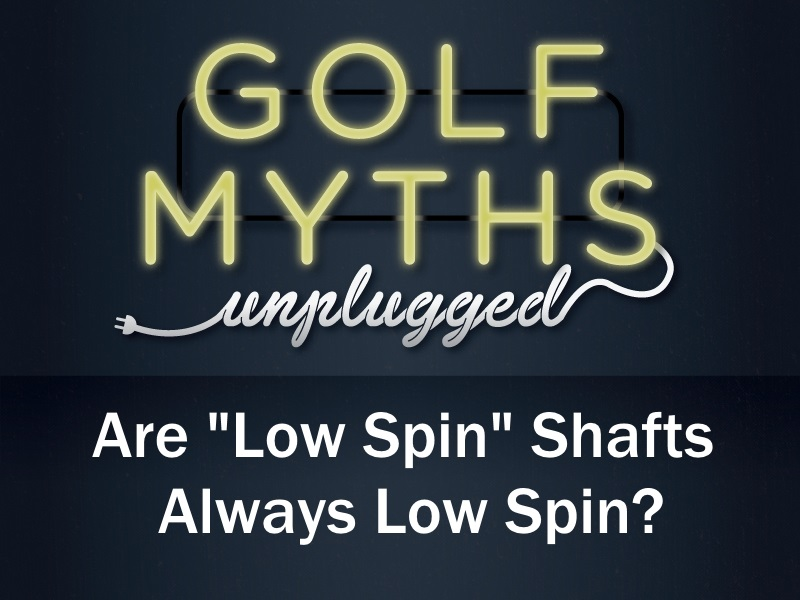 Are Low Spin Shafts Always Low Spin? – Golf Myths Unplugged