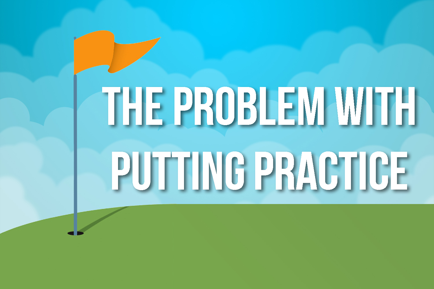 The Problem with Putting Practice