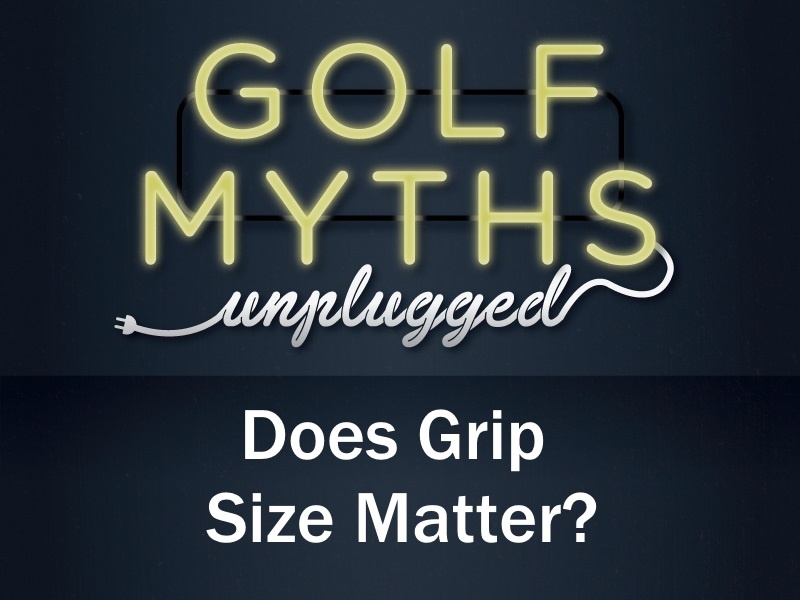 Does Grip Size Matter? – Golf Myths Unplugged