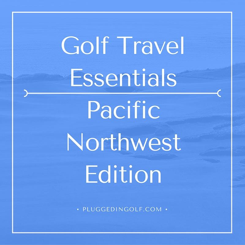 Golf Travel Essentials – Pacific Northwest Edition