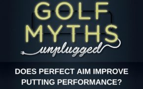 Does Perfect Aim Improve Putting? – Golf Myths Unplugged