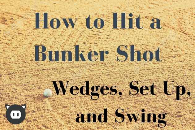 How to Hit a Bunker Shot – Part 3