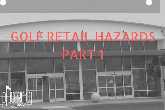 Golf Retail Hazards – Part 1