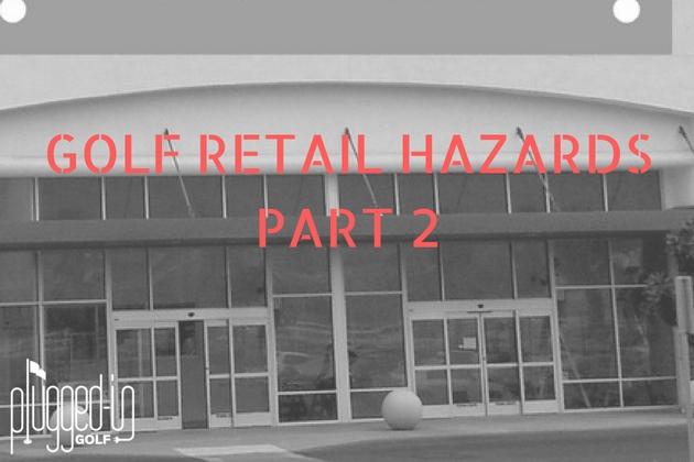 Golf Retail Hazards – Part 2