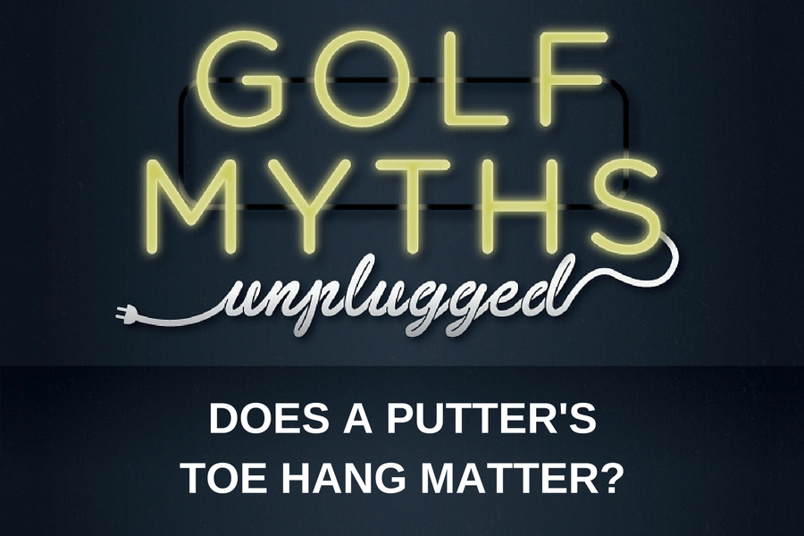 Does A Putter's Toe Hang Matter? – Golf Myths Unplugged