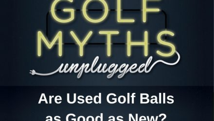 Are Used Golf Balls As Good As New? – Golf Myths Unplugged