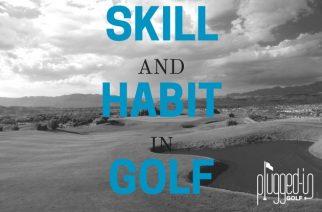 Habit and Skill in Golf