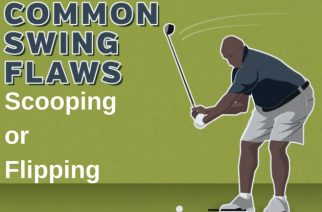 Common Swing Flaws: Scooping or Flipping