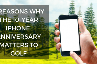 5 Reasons Why the 10 Year iPhone Anniversary Matters to Golf