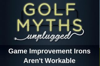 Game Improvement Irons Aren't Workable – Golf Myths Unplugged