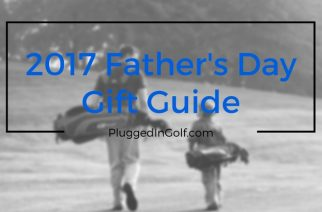 2017 Fathers Day Golf Gift Guide