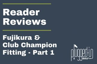 Reader Reviews – Fujikura Shaft Fittings Part 1