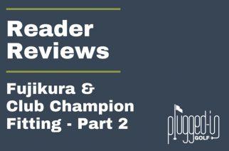 Reader Reviews – Fujikura Shaft Fittings Part 2