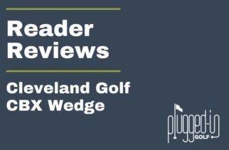Reader Reviews – Cleveland CBX Wedge