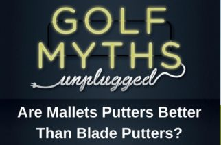 Are Mallet Putters Better Than Blades? – Golf Myths Unplugged