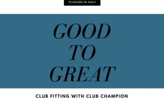 From Good to Great: Club Fitting at Club Champion