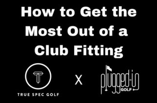 How to Get the Most Out of a Club Fitting