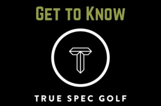 Get to Know: True Spec Golf